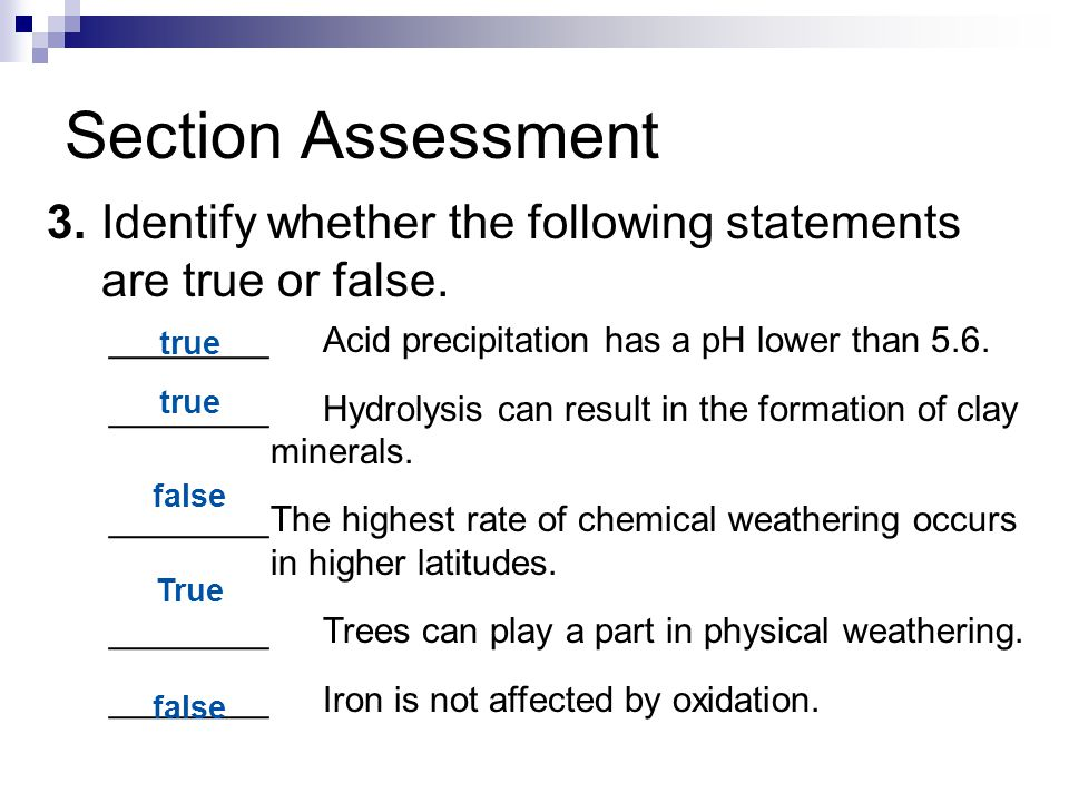 Section Assessment 3. Identify whether the following statements are true or false. ________ Acid precipitation has a pH lower than 5.6.