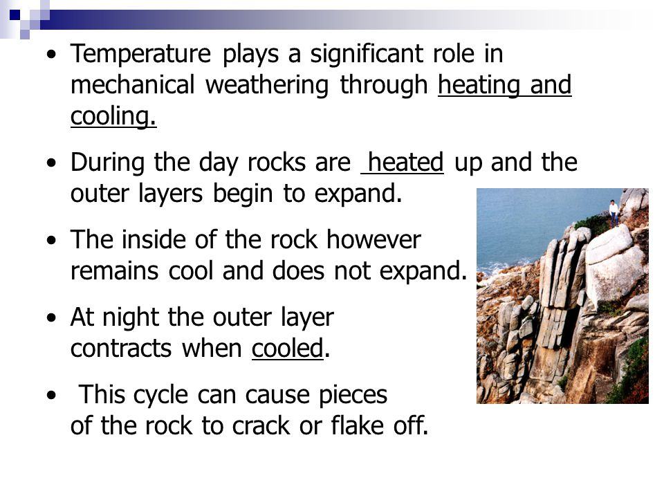 Temperature plays a significant role in mechanical weathering through heating and cooling.