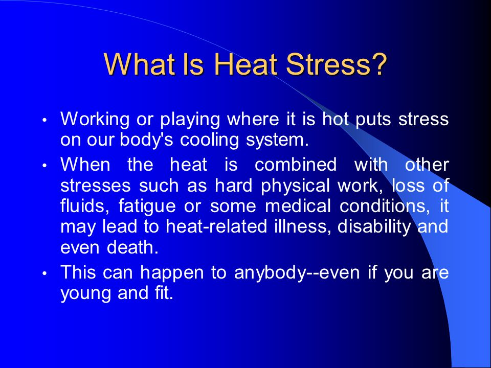 What Is Heat Stress Working or playing where it is hot puts stress on our body s cooling system.