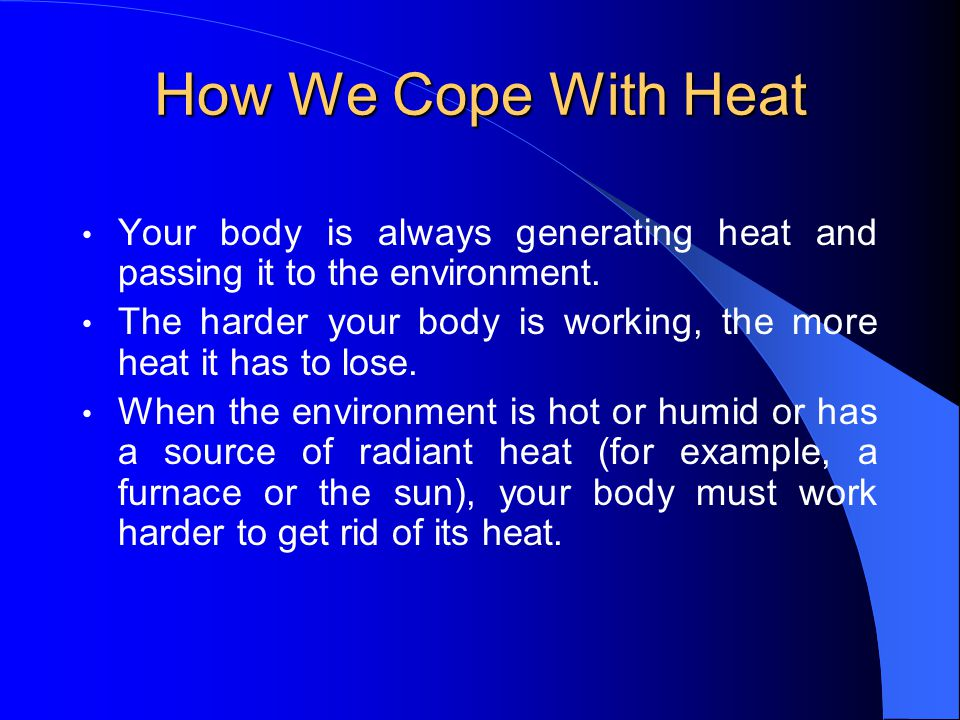 How We Cope With Heat Your body is always generating heat and passing it to the environment.