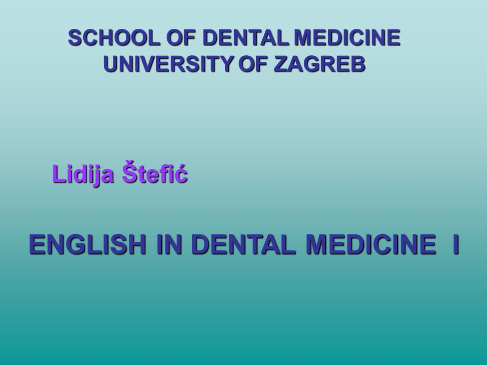 SCHOOL OF DENTAL MEDICINE ENGLISH IN DENTAL MEDICINE I
