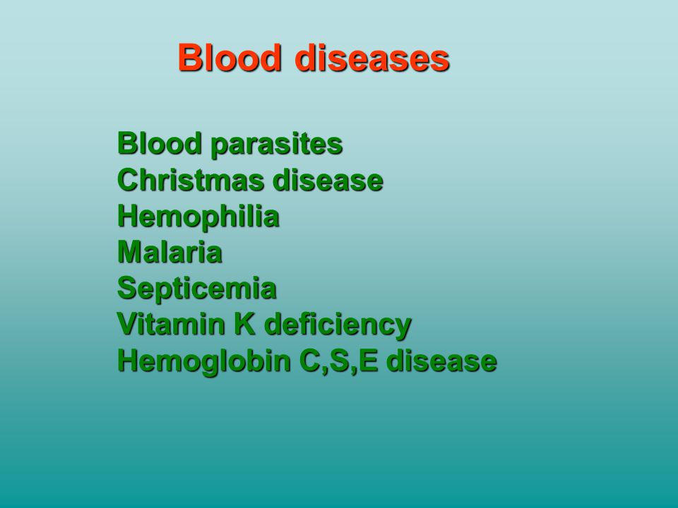 Blood diseases Blood parasites Christmas disease Hemophilia Malaria