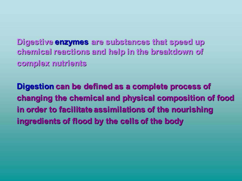 Digestive enzymes are substances that speed up