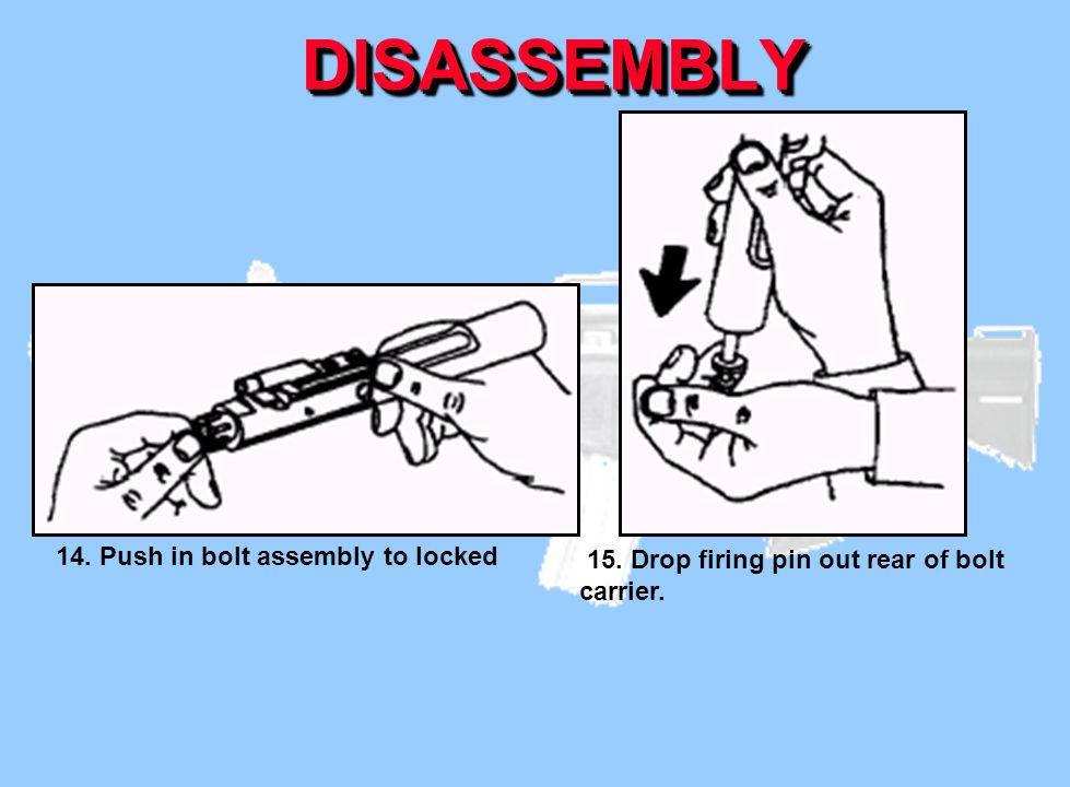 DISASSEMBLY 14. Push in bolt assembly to locked