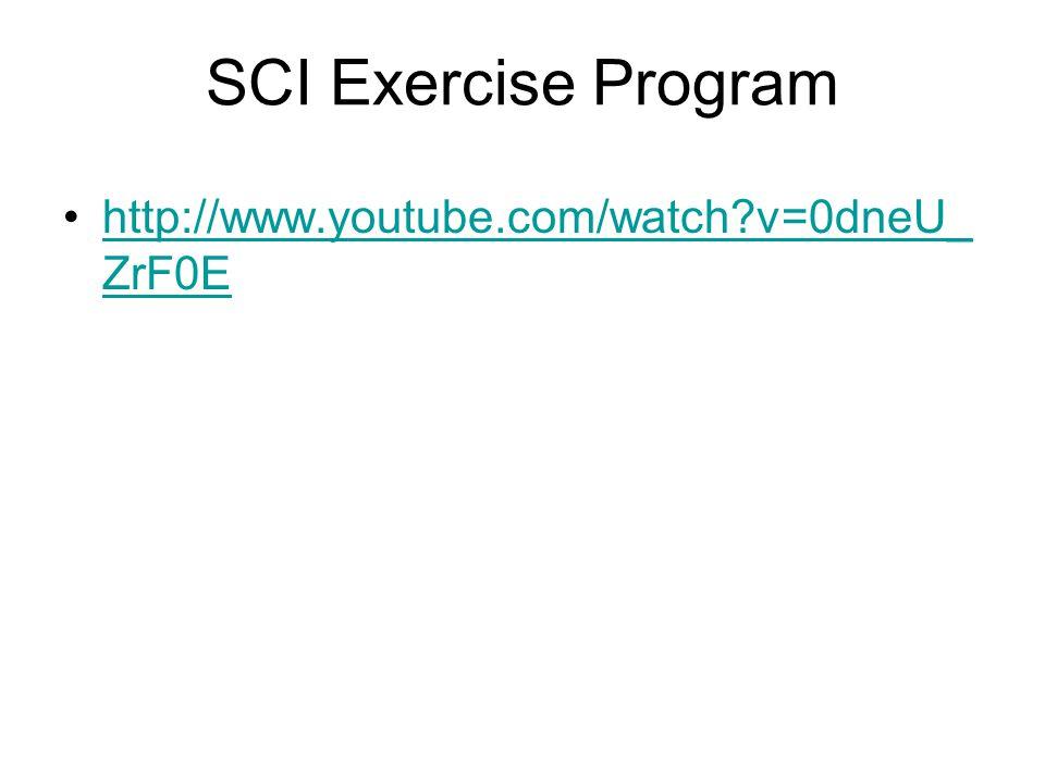 SCI Exercise Program http://www.youtube.com/watch v=0dneU_ZrF0E