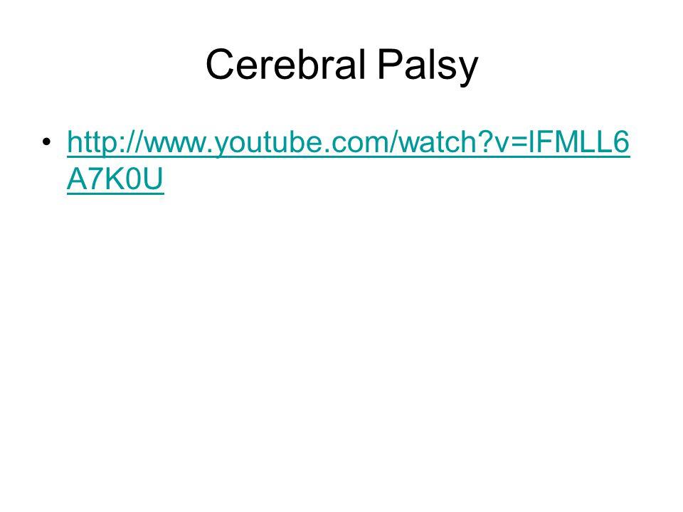 Cerebral Palsy http://www.youtube.com/watch v=lFMLL6A7K0U