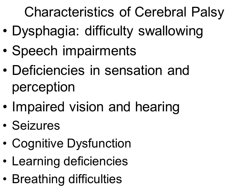 characteristics of cerebral palsy Ataxic dysarthria is uncommon in cerebral palsy the speech characteristics are: imprecise consonants, irregular articulatory breakdown, distorted vowels, excess and equal stress, prolonged phonemes, slow rate, monopitch, monoloudness and harsh voice.