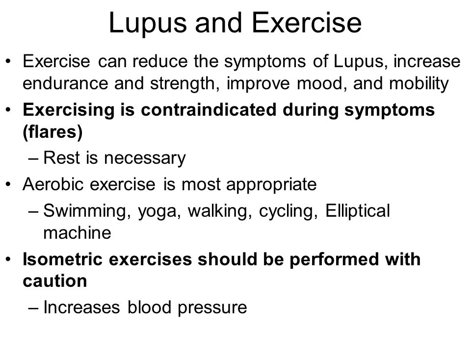 Lupus and Exercise Exercise can reduce the symptoms of Lupus, increase endurance and strength, improve mood, and mobility.