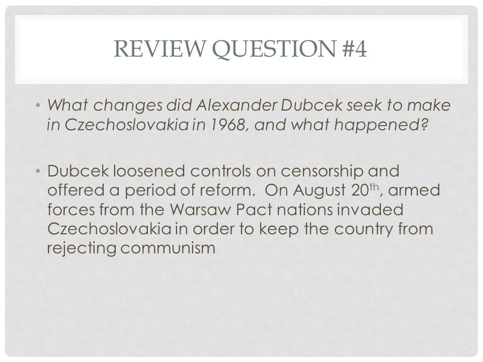 Review question #4 What changes did Alexander Dubcek seek to make in Czechoslovakia in 1968, and what happened
