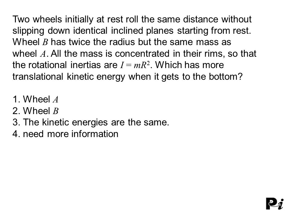 3. The kinetic energies are the same. 4. need more information