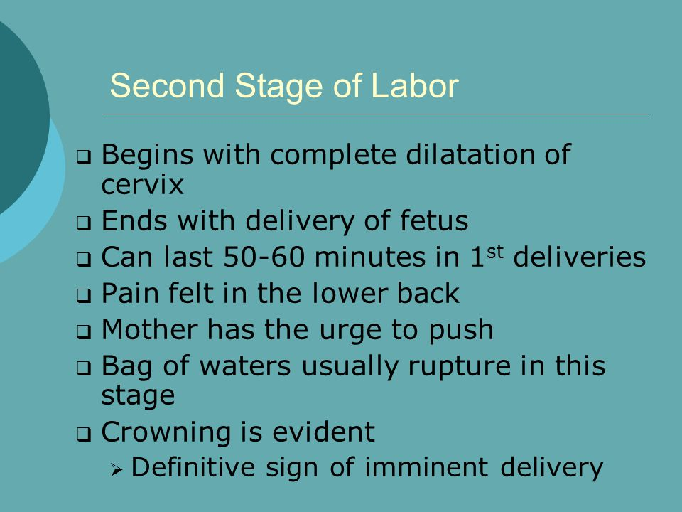 Second Stage of Labor Begins with complete dilatation of cervix