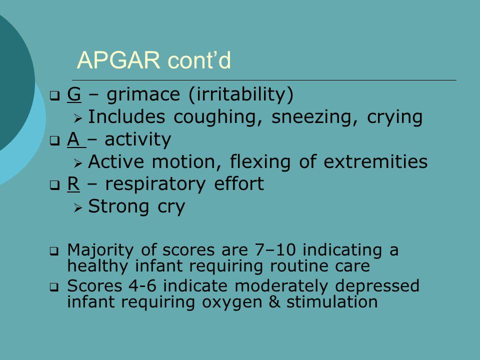 APGAR cont'd G – grimace (irritability)