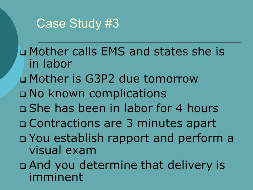 Case Study #3 Mother calls EMS and states she is in labor