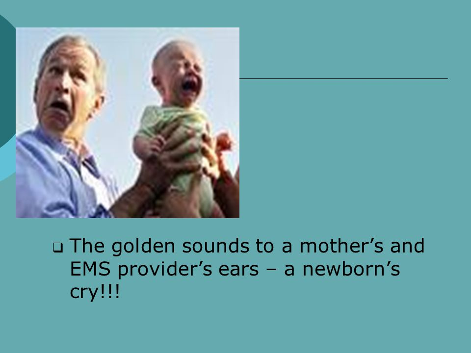 The golden sounds to a mother's and EMS provider's ears – a newborn's cry!!!