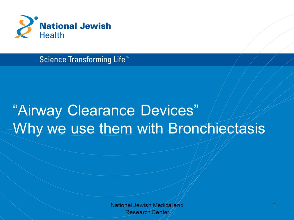 Airway Clearance Devices Why we use them with Bronchiectasis