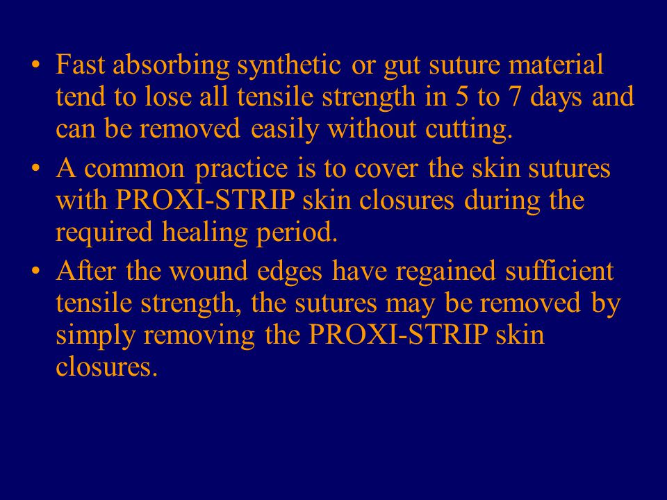 Fast absorbing synthetic or gut suture material tend to lose all tensile strength in 5 to 7 days and can be removed easily without cutting.