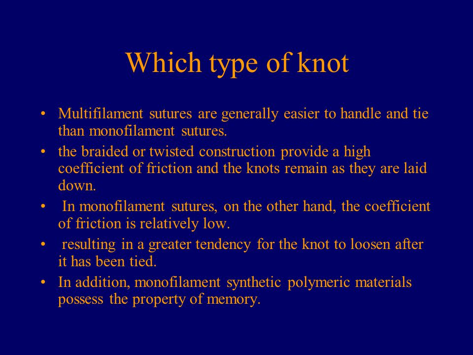 Which type of knot Multifilament sutures are generally easier to handle and tie than monofilament sutures.