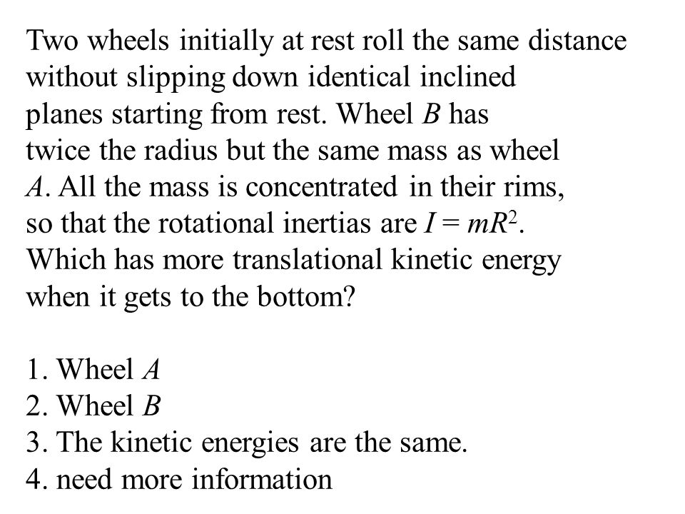 Two wheels initially at rest roll the same distance