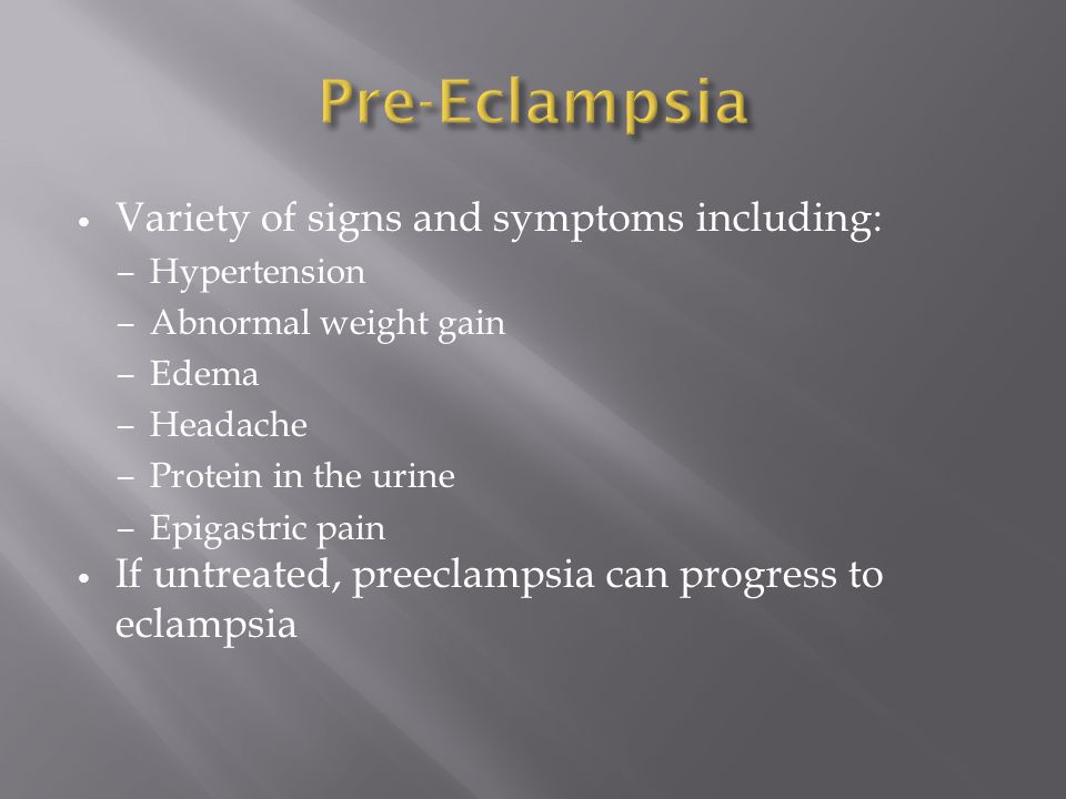 Pre-Eclampsia Variety of signs and symptoms including: