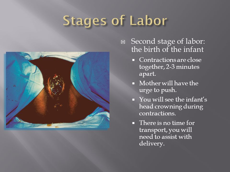 Stages of Labor Second stage of labor: the birth of the infant