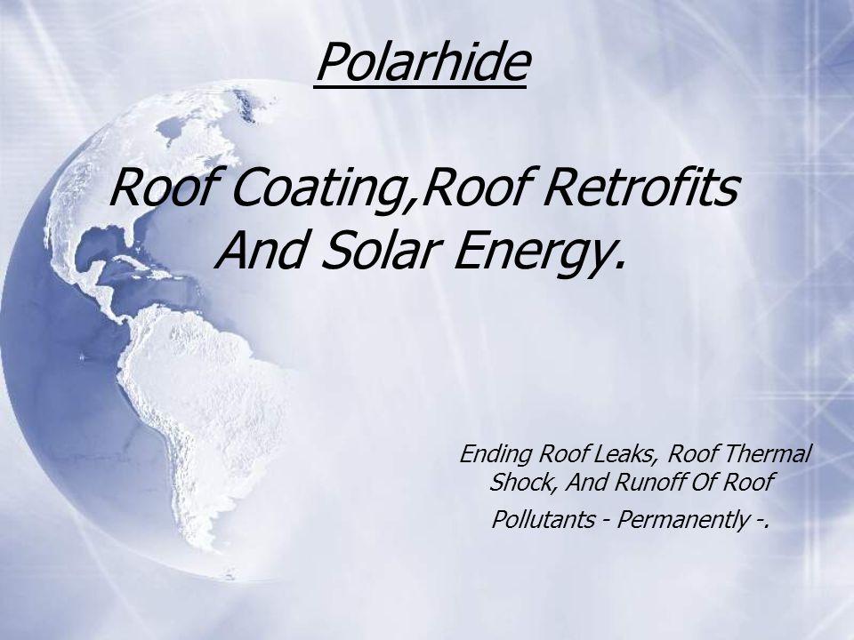Polarhide Roof Coating,Roof Retrofits And Solar Energy.