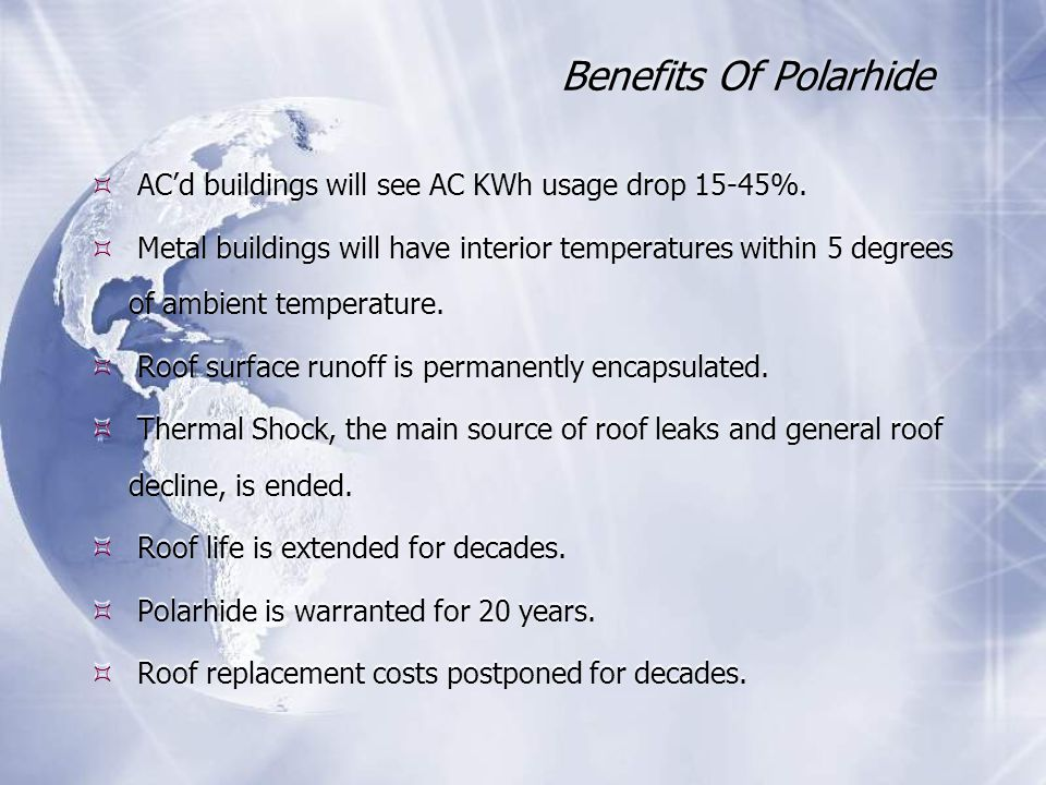 Benefits Of Polarhide AC'd buildings will see AC KWh usage drop 15-45%.