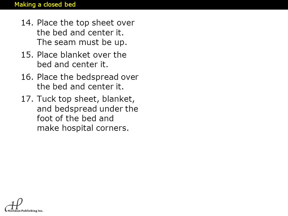 Place the top sheet over the bed and center it. The seam must be up.