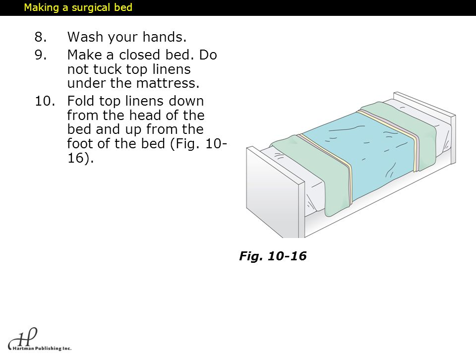 Make a closed bed. Do not tuck top linens under the mattress.