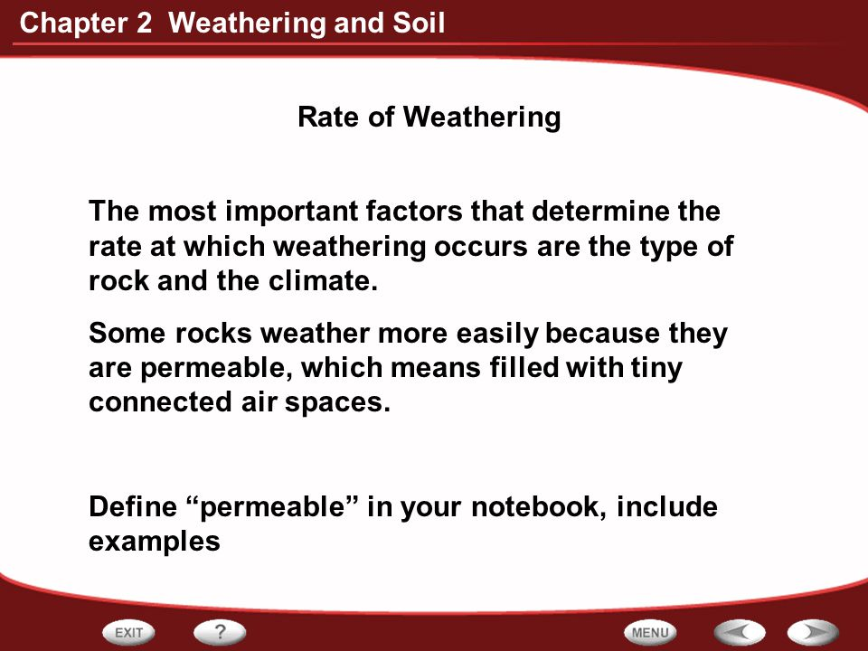 Rate of Weathering The most important factors that determine the rate at which weathering occurs are the type of rock and the climate.