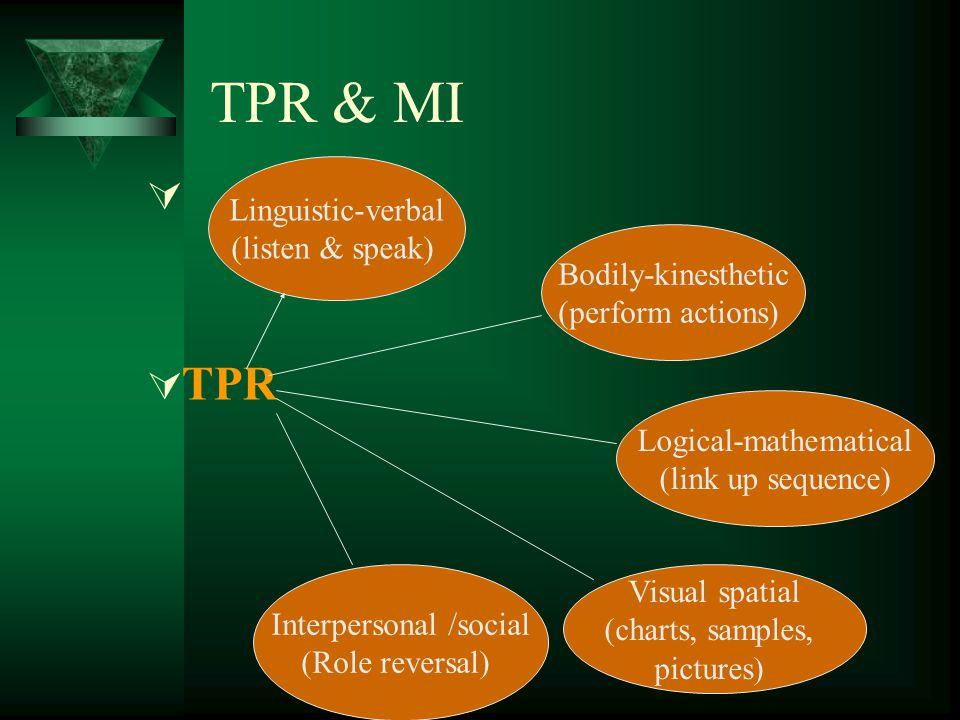 TPR & MI TPR Linguistic-verbal (listen & speak) Bodily-kinesthetic
