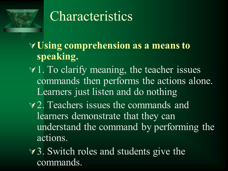 Characteristics Using comprehension as a means to speaking.