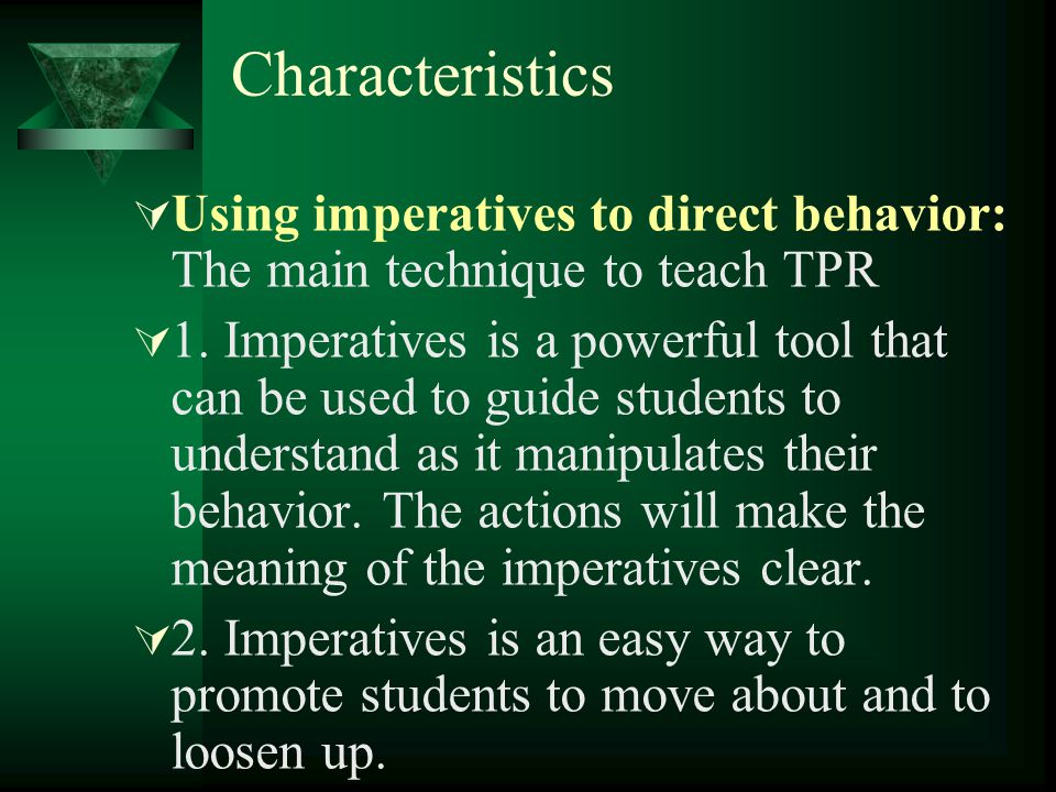 Characteristics Using imperatives to direct behavior: The main technique to teach TPR.