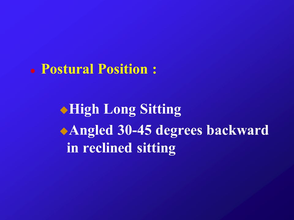 Postural Position : High Long Sitting Angled 30-45 degrees backward in reclined sitting
