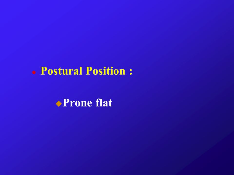 Postural Position : Prone flat