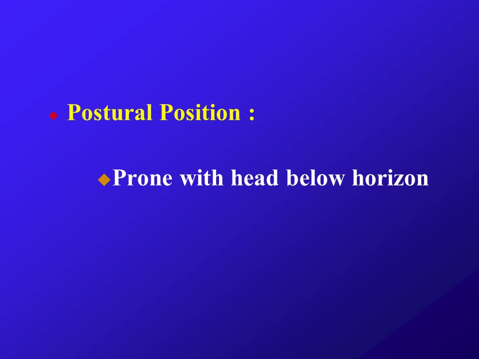 Postural Position : Prone with head below horizon