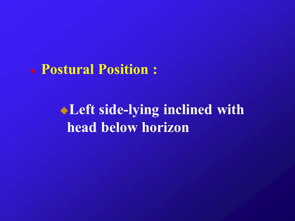 Postural Position : Left side-lying inclined with head below horizon