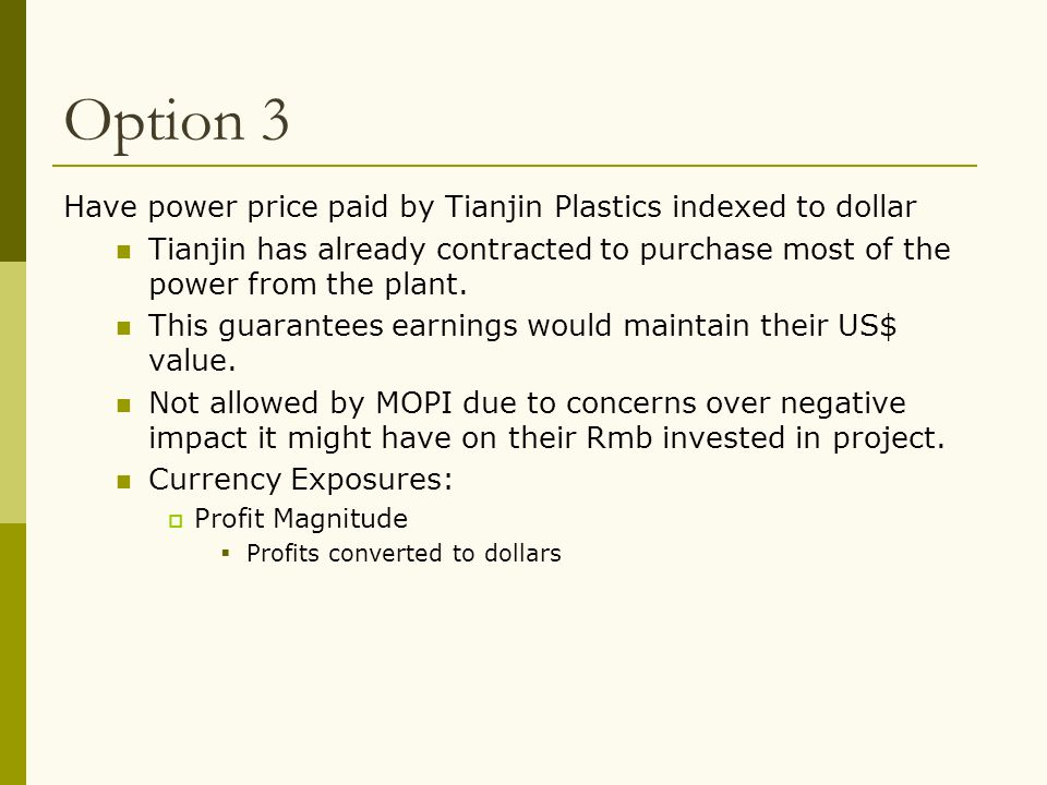 Option 3 Have power price paid by Tianjin Plastics indexed to dollar