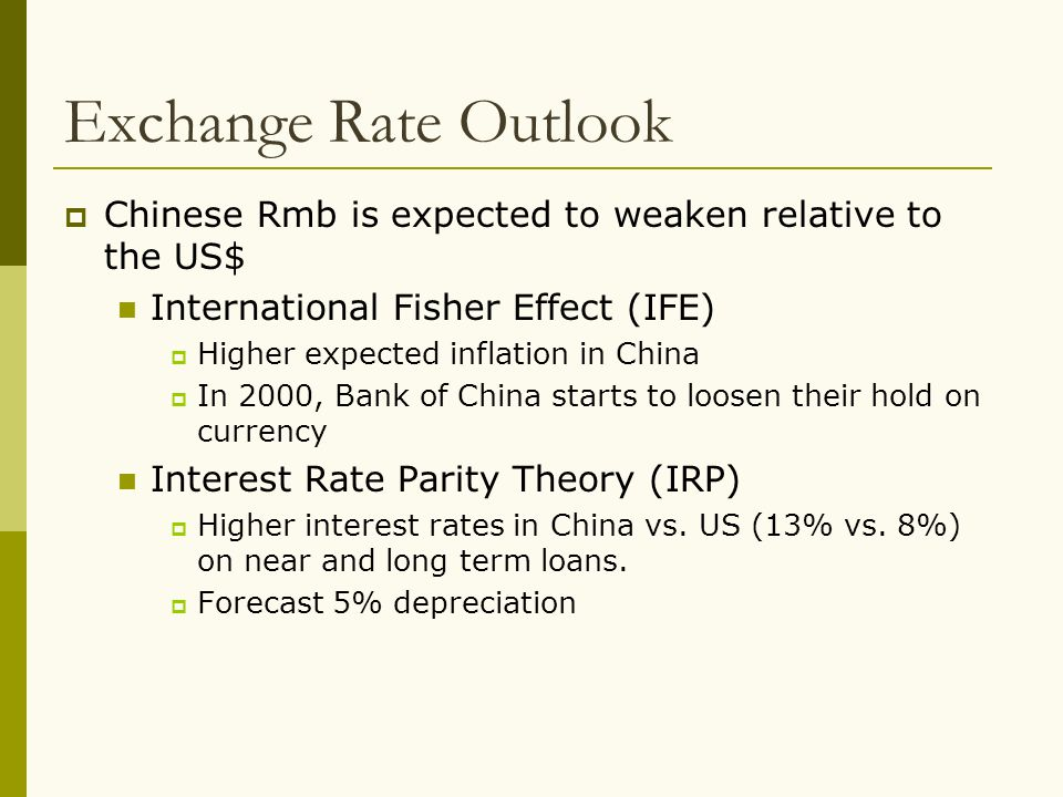 Exchange Rate Outlook Chinese Rmb is expected to weaken relative to the US$ International Fisher Effect (IFE)