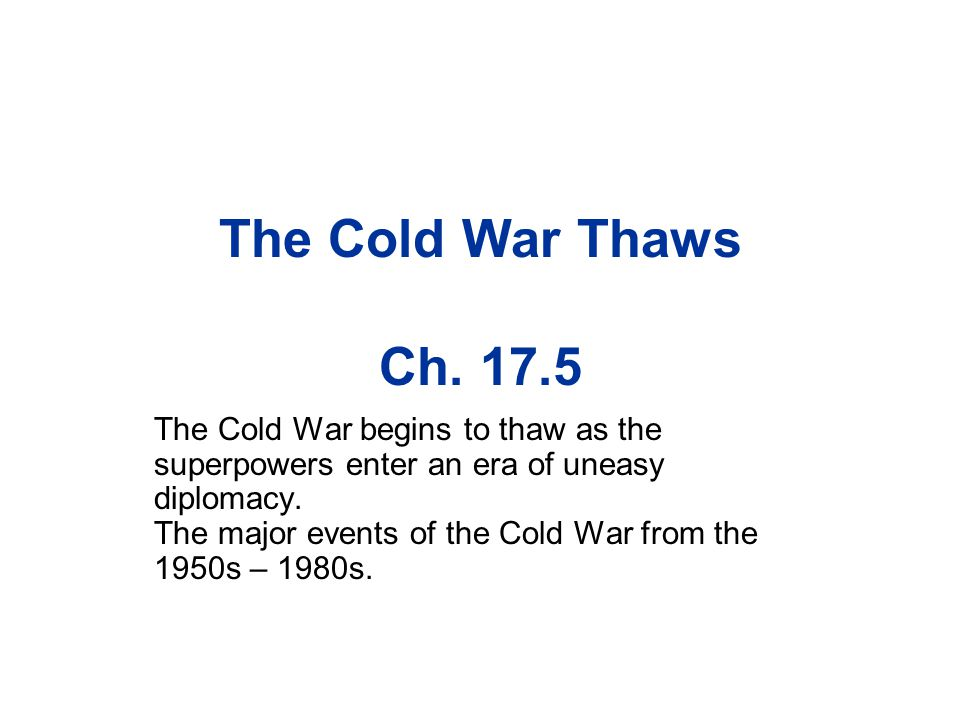The Cold War Thaws Ch. 17.5 The Cold War begins to thaw as the superpowers enter an era of uneasy diplomacy.