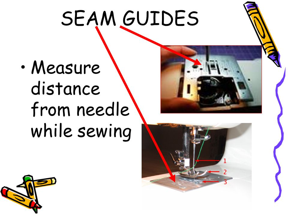 SEAM GUIDES Measure distance from needle while sewing