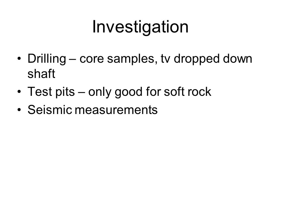Investigation Drilling – core samples, tv dropped down shaft