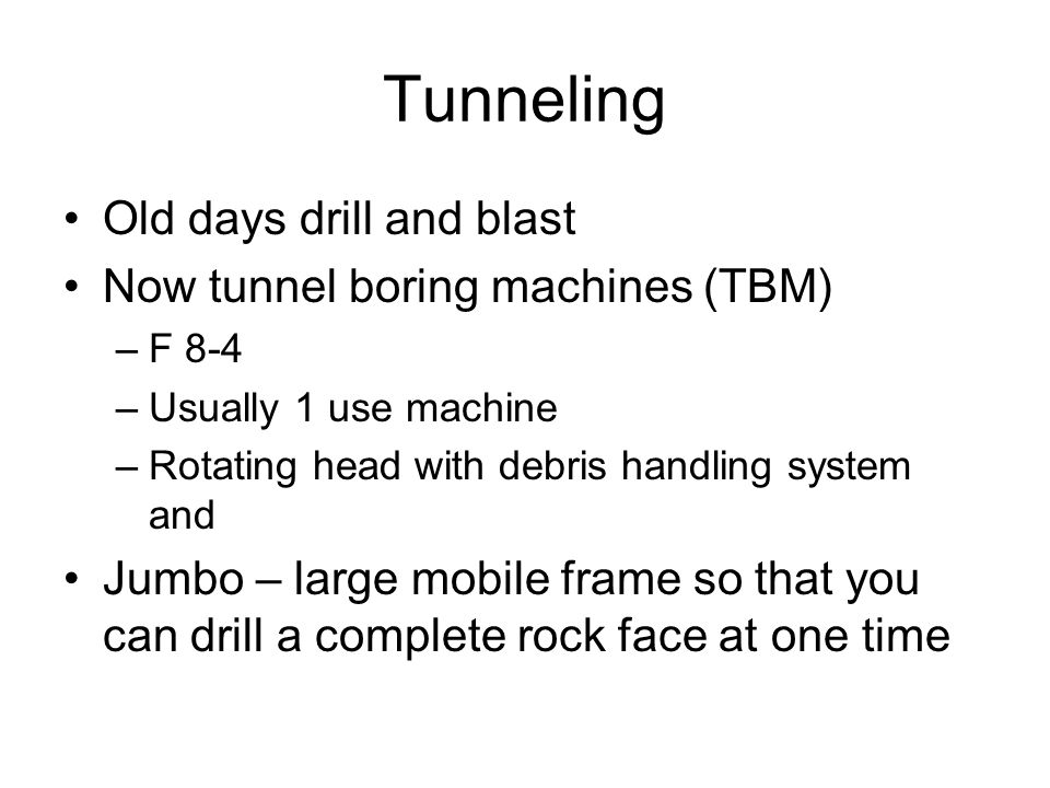 Tunneling Old days drill and blast Now tunnel boring machines (TBM)