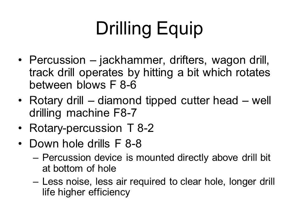 Drilling Equip Percussion – jackhammer, drifters, wagon drill, track drill operates by hitting a bit which rotates between blows F 8-6.