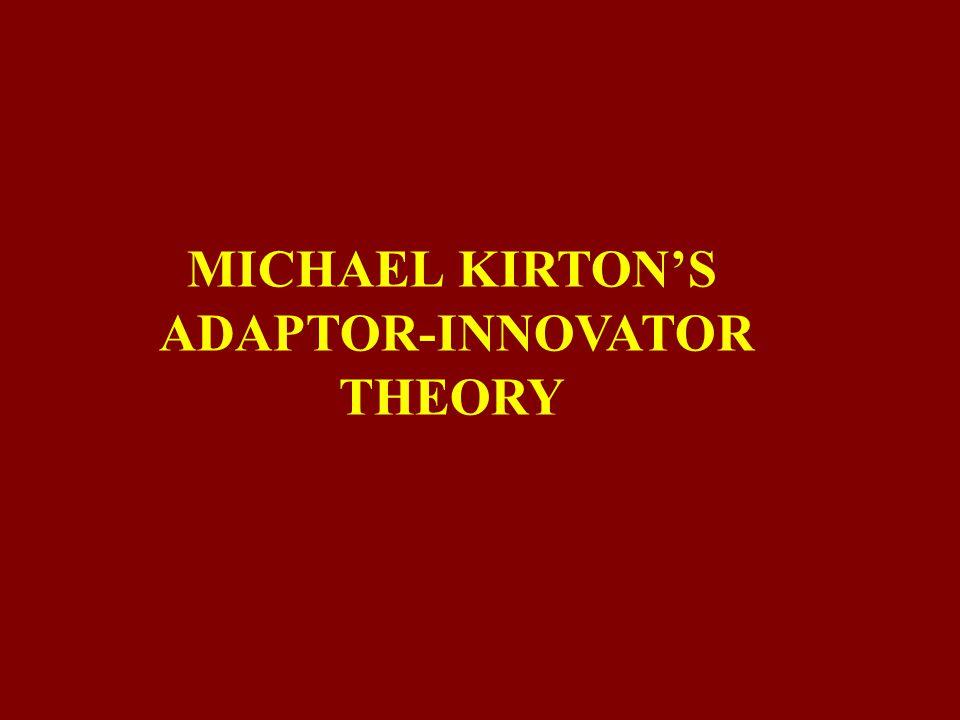 MICHAEL KIRTON'S ADAPTOR-INNOVATOR THEORY