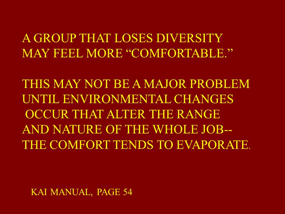 A GROUP THAT LOSES DIVERSITY MAY FEEL MORE COMFORTABLE.