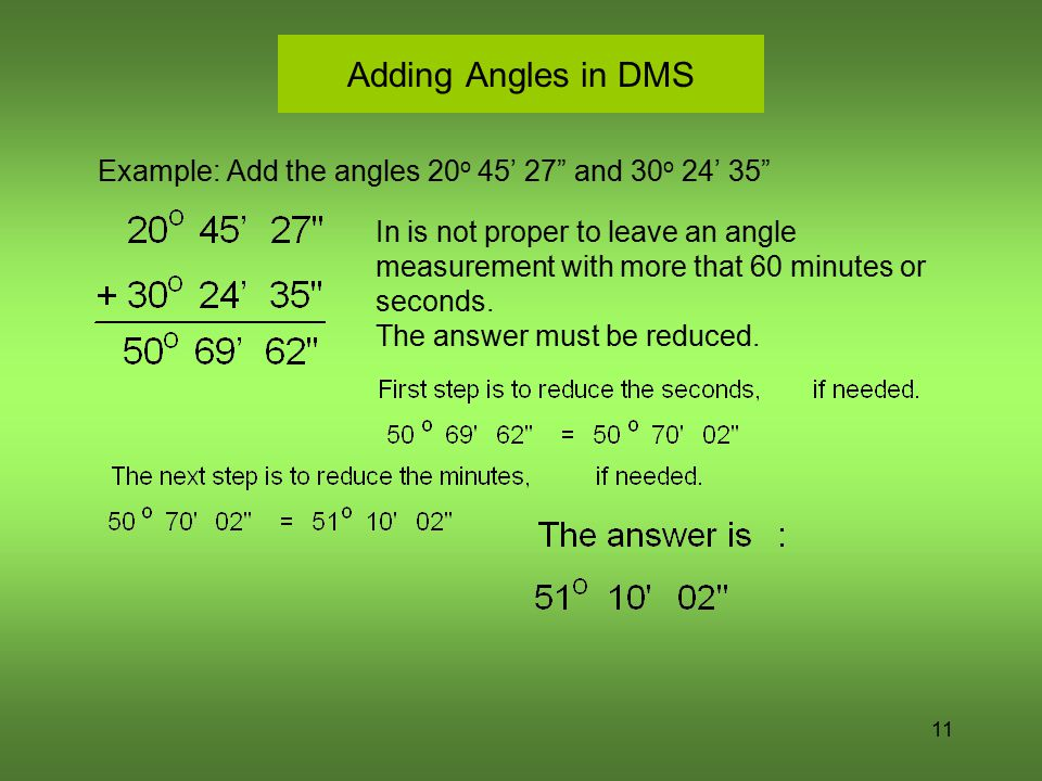 Adding Angles in DMS Example: Add the angles 20o 45' 27 and 30o 24' 35