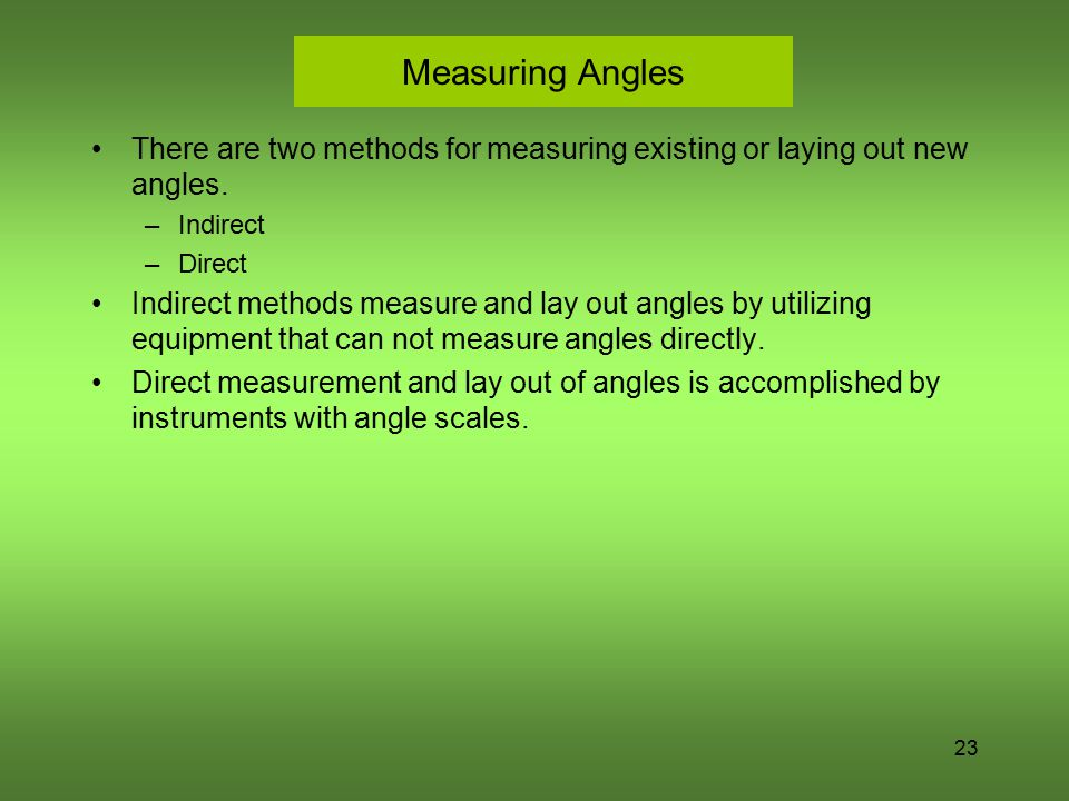 Measuring Angles There are two methods for measuring existing or laying out new angles. Indirect. Direct.