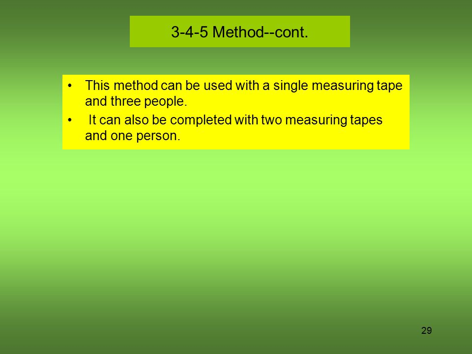 3-4-5 Method--cont. This method can be used with a single measuring tape and three people.