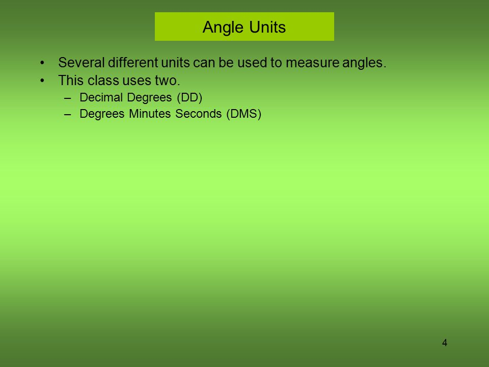 Angle Units Several different units can be used to measure angles.