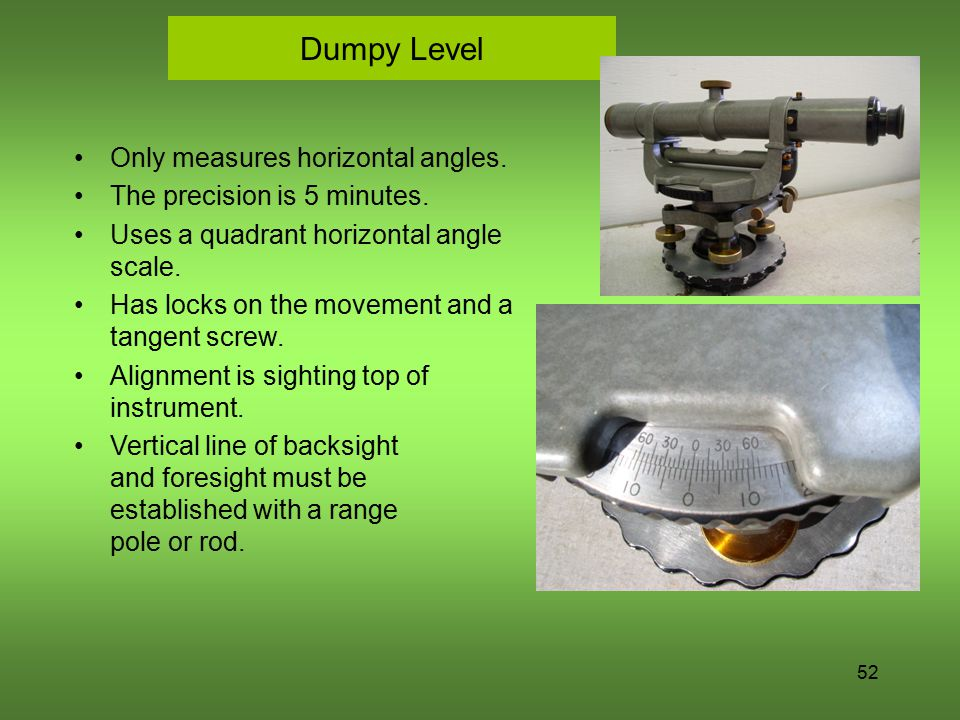 Dumpy Level Only measures horizontal angles.